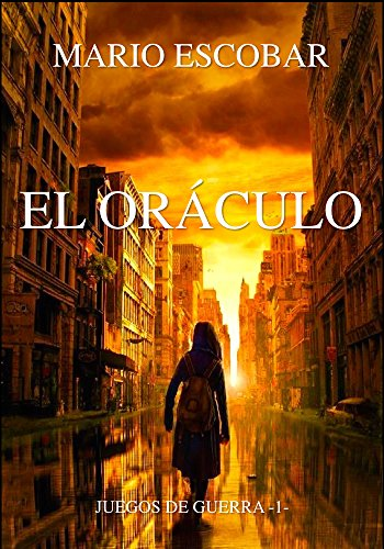 El Oráculo: Ganar significa la gloria (Saga Juegos de Guerra nº 1) por Mario Escobar