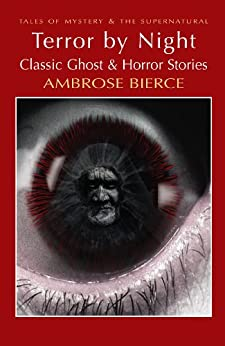 Terror by Night: Classic Ghost & Horror Stories (Tales of Mystery & The Supernatural) by [Bierce, Ambrose, Davies, David Stuart]