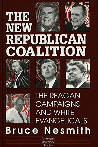 oalition: The Reagan Campaigns and White Evangelicals (American University Studies / Series 10: Political Science, Band 41) ()