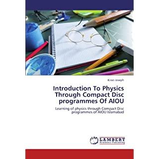Introduction To Physics Through Compact Disc programmes Of AIOU: Learning of physics through Compact Disc programmes of AIOU Islamabad
