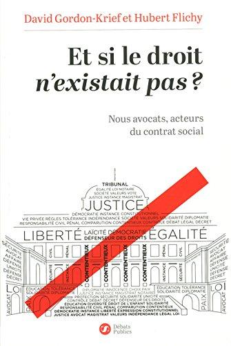 Et si le droit n'existait pas ? : Nous avocats, acteurs du contrat social par David Gordon-Krief, Hubert Flichy