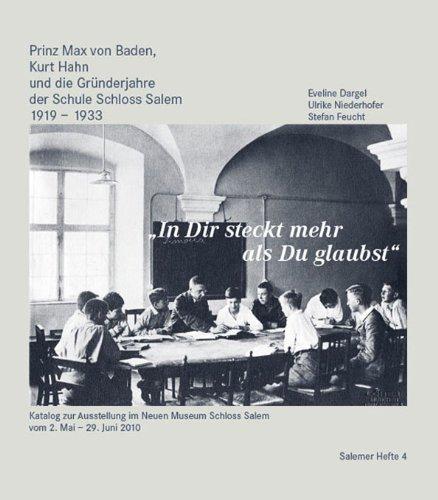 In dir steckt mehr als du glaubst: Prinz von Baden, Kurt Hahn und die Gründerjahre der Schule Schloss Salem 1919-1933