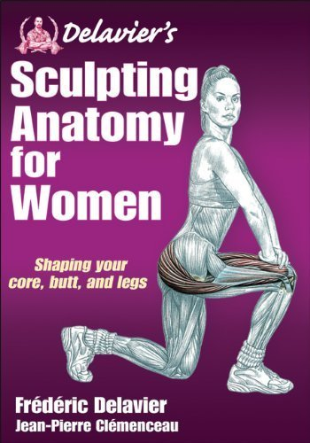 Delavier's Sculpting Anatomy for Women: Shaping your core, butt, and legs by Delavier, Frederic, Clemenceau, Jean-Pierre (2012) Paperback