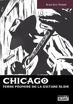 CHICAGO Terre promise de la guitare slide par [Tudou, Jean-Luc]