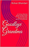 Goodbye Grandma: A 12 hour Memoir about losing a loved one for the first time; the journey from denial to breakdown