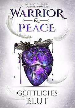 Warrior & Peace: Göttliches Blut von [Tack, Stella A.]
