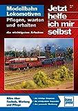 Modellbahn-Lokomotiven: Pflegen, warten und erhalten / Reprint der 1. Auflage 2011