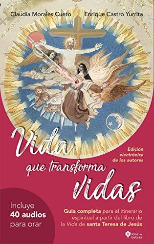 Vida que transforma vidas: Guia completa para el itinerario espiritual a partir del libro de la Vida de santa Teresa de Jesús por Claudia Morales Cueto