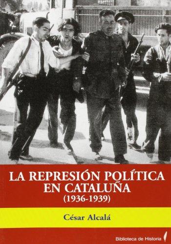 La represión política en Cataluña (1936-1939) por César Alcalá Giménez-da Costa