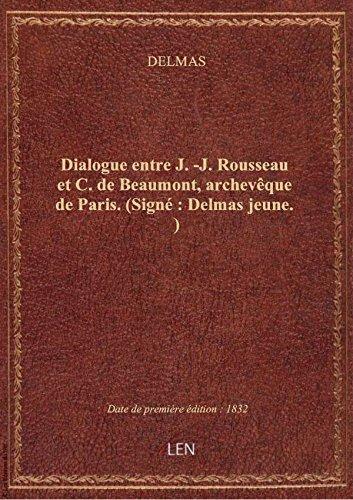 Dialogue entre J. -J. Rousseau etC. deBeaumont,archevque deParis.(Sign: Delmasjeune. )