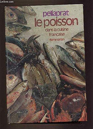 Le Poisson dans la cuisine française : 520 recettes par PELLAPRAT (Henri-paul)