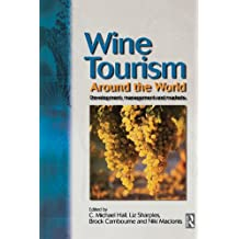 Wine Tourism Around the World: Development, Management and Markets