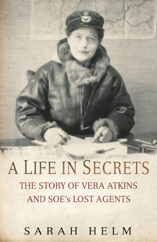 Life in Secrets: The Story of Vera Atkins and the Lost Agents of SOE
