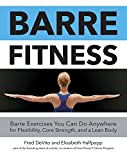 Barre Fitness: Barre Exercises You Can Do Anywhere for Flexibility, Core Strength, and a Lean Body by Fred DeVito (2015-11-15)