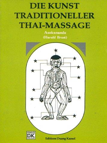 Die Kunst traditioneller Thaimassage. Eine Einführung in die Kunst der traditionellen Thaimassage mit zahlreichen Abbildungen und Fotos zum besseren Verständnis der Anwendung [Jan 01. 1990] Asokananda (Harald Brust)