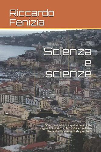 Scienza e scienze: Scienza e scienze quale relazione regna tra scienza, filosofia e teologia Un testo fondamentale per tutti (Riccardo Fenizia, PENSIERI) por Riccardo Fenizia