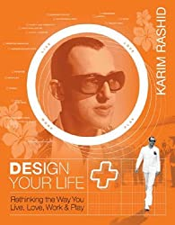 Design Your Self: Rethinking the Way You Live, Love, Work and Play
