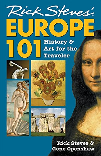 Rick Steves' Europe 101: History and Art for the Traveler (Rick Steves Guide)