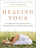 Healing Yoga – Proven Postures to Treat Twenty Common Ailments from Backache to Bone Loss, Shoulder Pain to Bunions, and More