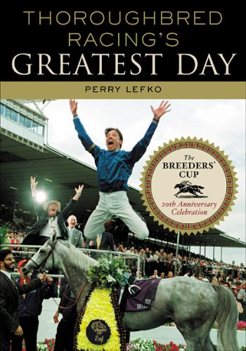 Thoroughbred Racing's Greatest Day: The Breeders' Cup 20th Anniversary Celebration por Perry Lefko