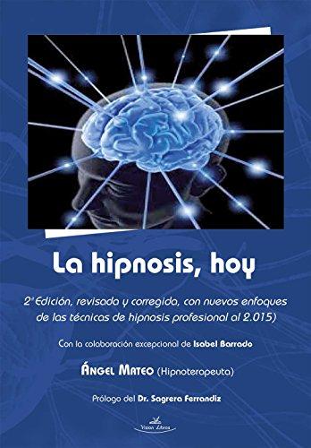 La hipnosis, hoy: 2 Edición por Ángel Mateo Blanco