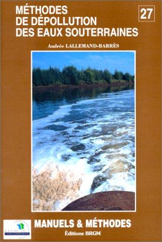 Méthodes de dépollution des eaux souterraines par Andrée Lallemand-Barrès