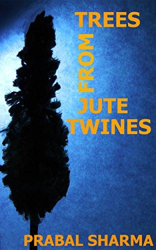 Trees From Jute Twines: Prabal Sharma (English Edition)