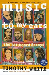 Music to My Ears: The Billboard Essays : Portraits of Popular Music in the '90s
