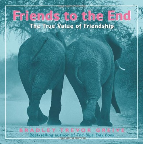 friends-to-the-end-the-true-value-of-friendship-by-bradley-trevor-greive-2004-10-01