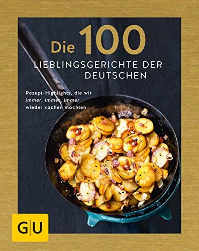 Die 100 Lieblingsgerichte der Deutschen: Rezept-Highlights, die wir immer, immer, immer wieder kochen möchten (GU Grundkochbücher)