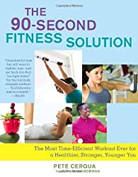 The 90-Second Fitness Solution: The Most Time-Efficient Workout Ever for a Healthier, Stronger, Younger You by Pete Cerqua (2009-12-22)