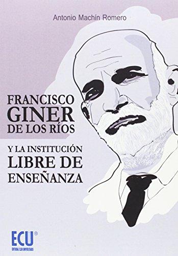 Francisco Giner de los Ríos y la Institución Libre de Enseñanza por Machín Romero Antonio