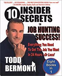 10 Insider Secrets to Job Hunting Success: Everything You Need to Get the Job You Want in 24 Hours -- Or Less