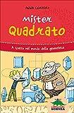 Mister Quadrato. A spasso nel mondo della geometria