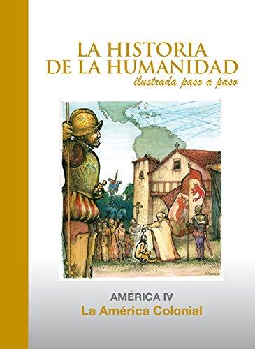 La América Colonial: América 4 (La Historia de la Humanidad ilustrada paso a paso)
