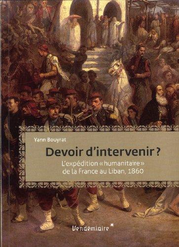 Devoir d'intervenir ? : L'intervention humanitaire de la France au Liban, 1860