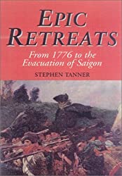 Epic Retreats: From 1776 to the Evacuation of Saigon by Stephen Tanner (2002-05-01)