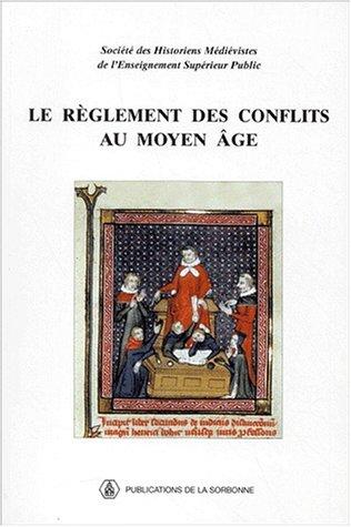 Le règlement des conflits au Moyen Age. Actes du XXXIè Congrès de la SHMESP (Angers, 2000) par Collectif