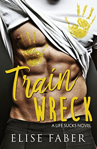 Train Wreck (Life Sucks Book 1) by [Faber, Elise]
