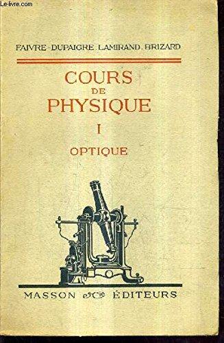 COURS DE PHYSIQUE POUR LES CLASSES DE MATHEMATIQUES SPECIALES PROGRAMME DE 1925 - TOME 1 : OPTIQUE - 10E EDITION.