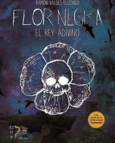 El Rey adivino (Flor Negra) por Ramón Valdés Elizondo