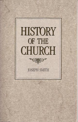 History of the Church of Jesus Christ of Latter-Day Saints: Period 1 History of Joseph Smith , the Prophet, by Himself (History of the Church, Volume 4)