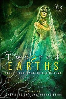 Twisted Earths (Elements of Untethered Realms Book 1) by [Brown, Angela, Fairchild, River, Gardner, Gwen, Gerrick, Misha, Ing, Graeme, Pax, M., Rains, Christine, Reich, Cherie, Stine, Catherine]