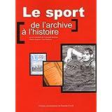Le sport : de l'archive à l'histoire : Actes des journées d'études organisées les 8 et 9 juin 2005 à Paris et à Roubaix par le Centre d'histoire de ... des archives du monde du travail de Roubaix