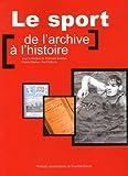 Le sport - De l'archive à l'histoire : Actes des journées d'études organisées les 8 et 9 juin 2005 à Paris et à Roubaix par le Centre d'histoire de ... des archives du monde du travail de Roubaix