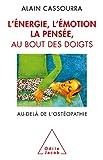 L'Énergie, l'émotion, la pensée au bout des doigts: Au-delà de l'ostéopathie...