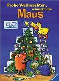 Frohe Weihnachten, wünscht die Maus: Geschichten, Bastelideen und Lieder