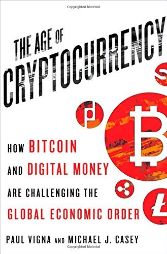 The Age of Cryptocurrency: How Bitcoin and Digital Money Are Challenging the Global Economic Order: Written by Paul Vigna, 2015 Edition, Publisher: St. Martin's Press [Hardcover]
