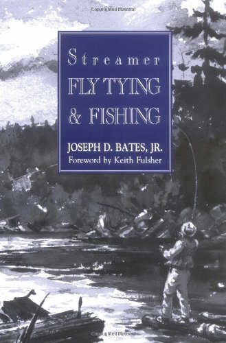Streamer Fly Tying & Fishing by Joseph D. Bates (1995-09-01)