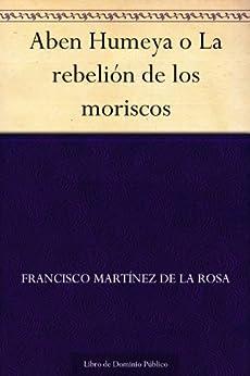 Aben Humeya o La rebelión de los moriscos de [de la Rosa, Francisco Martínez]